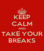 KEEP CALM AND TAKE YOUR BREAKS - Personalised Poster A4 size