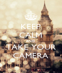 KEEP CALM AND TAKE YOUR CAMERA - Personalised Poster A4 size