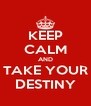 KEEP CALM AND TAKE YOUR DESTINY - Personalised Poster A4 size