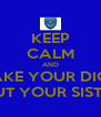 KEEP CALM AND TAKE YOUR DICK OUT YOUR SISTER - Personalised Poster A4 size