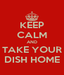KEEP CALM AND TAKE YOUR DISH HOME - Personalised Poster A4 size