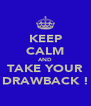 KEEP CALM AND TAKE YOUR DRAWBACK ! - Personalised Poster A4 size