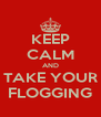 KEEP CALM AND TAKE YOUR FLOGGING - Personalised Poster A4 size
