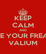 KEEP CALM AND TAKE YOUR FREAKIN VALIUM - Personalised Poster A4 size