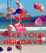 KEEP CALM AND TAKE YOUR HOLIDAYS - Personalised Poster A4 size