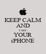 KEEP CALM AND TAKE YOUR iPHONE - Personalised Poster A4 size