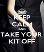 KEEP CALM AND TAKE YOUR  KIT OFF - Personalised Poster A4 size