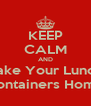 KEEP CALM AND Take Your Lunch Containers Home - Personalised Poster A4 size