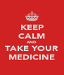 KEEP CALM AND TAKE YOUR MEDICINE - Personalised Poster A4 size