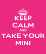 KEEP CALM AND TAKE YOUR MINI - Personalised Poster A4 size