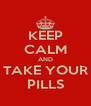 KEEP CALM AND TAKE YOUR PILLS - Personalised Poster A4 size