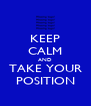 KEEP CALM AND TAKE YOUR POSITION - Personalised Poster A4 size
