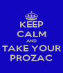 KEEP CALM AND TAKE YOUR PROZAC - Personalised Poster A4 size