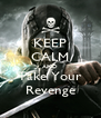 KEEP CALM AND Take Your Revenge - Personalised Poster A4 size