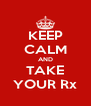 KEEP CALM AND TAKE YOUR Rx - Personalised Poster A4 size