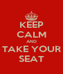 KEEP CALM AND TAKE YOUR SEAT - Personalised Poster A4 size