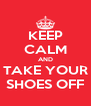 KEEP CALM AND TAKE YOUR SHOES OFF - Personalised Poster A4 size