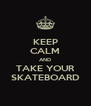 KEEP CALM AND TAKE YOUR SKATEBOARD - Personalised Poster A4 size