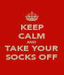 KEEP CALM AND TAKE YOUR SOCKS OFF - Personalised Poster A4 size