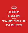 KEEP CALM AND TAKE YOUR TABLETS - Personalised Poster A4 size