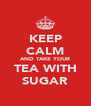 KEEP CALM AND TAKE YOUR TEA WITH SUGAR - Personalised Poster A4 size