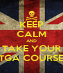 KEEP CALM AND TAKE YOUR TGA COURSE - Personalised Poster A4 size