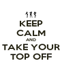 KEEP CALM AND TAKE YOUR TOP OFF - Personalised Poster A4 size