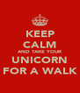 KEEP CALM AND TAKE YOUR UNICORN FOR A WALK - Personalised Poster A4 size