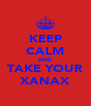 KEEP CALM AND TAKE YOUR XANAX - Personalised Poster A4 size
