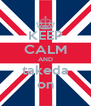 KEEP CALM AND takeda on - Personalised Poster A4 size