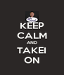 KEEP CALM AND TAKEI ON - Personalised Poster A4 size