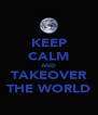 KEEP CALM AND TAKEOVER THE WORLD - Personalised Poster A4 size