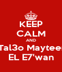 KEEP CALM AND  Tal3o Mayteen EL E7'wan - Personalised Poster A4 size