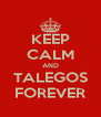 KEEP CALM AND TALEGOS FOREVER - Personalised Poster A4 size