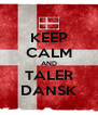 KEEP CALM AND TALER DANSK - Personalised Poster A4 size