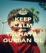 KEEP CALM AND TALHAYA  GURBAN OL - Personalised Poster A4 size