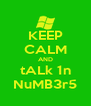 KEEP CALM AND tALk 1n NuMB3r5 - Personalised Poster A4 size