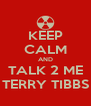 KEEP CALM AND TALK 2 ME TERRY TIBBS - Personalised Poster A4 size