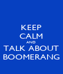 KEEP CALM AND  TALK ABOUT  BOOMERANG - Personalised Poster A4 size