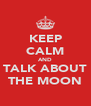 KEEP CALM AND TALK ABOUT THE MOON - Personalised Poster A4 size