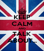 KEEP CALM AND TALK ABOUT... - Personalised Poster A4 size