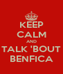 KEEP CALM AND TALK 'BOUT BENFICA - Personalised Poster A4 size