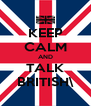 KEEP CALM AND TALK BRITISH\ - Personalised Poster A4 size