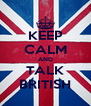 KEEP CALM AND TALK BRITISH - Personalised Poster A4 size