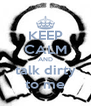 KEEP CALM AND talk dirty to me - Personalised Poster A4 size