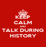KEEP CALM AND TALK DURING HISTORY - Personalised Poster A4 size