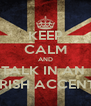 KEEP CALM AND TALK IN AN  IRISH ACCENT - Personalised Poster A4 size