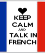 KEEP CALM AND   TALK IN FRENCH - Personalised Poster A4 size