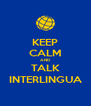 KEEP CALM AND TALK INTERLINGUA - Personalised Poster A4 size