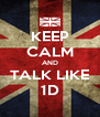KEEP CALM AND TALK LIKE 1D - Personalised Poster A4 size